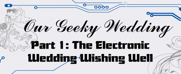 Our Geeky Wedding – Electronic Wedding Wishing Well (eWWW)