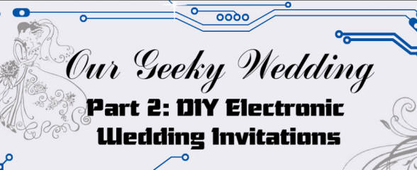 Our Geeky Wedding – DIY Electronic Wedding Invitations (DEWI)